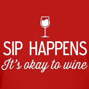 Sip Happens. It's okay to wine T-Shirts - Women's T-Shirt