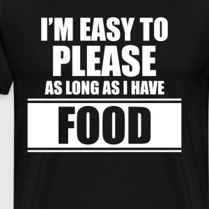 I'm Easy to Please as Long as I Have Food T-Shirt T-Shirts - Men's Premium T-Shirt