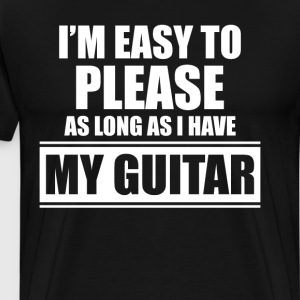 I'm Easy to Please as Long as I Have My Guitar Tee T-Shirts - Men's Premium T-Shirt