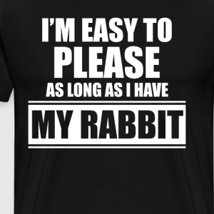I'm Easy to Please as Long as I Have My Rabbit Tee T-Shirts - Men's Premium T-Shirt