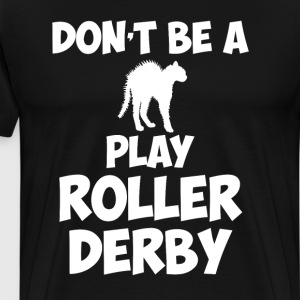 Don't Be a PussyCat Play Roller Derby Fan T-Shirt T-Shirts - Men's Premium T-Shirt