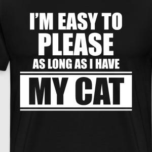 I'm Easy to Please as Long as I Have My Cat Shirt T-Shirts - Men's Premium T-Shirt