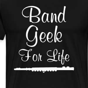 Band Geek for Life Graphic Flute Music T-shirt T-Shirts - Men's Premium T-Shirt