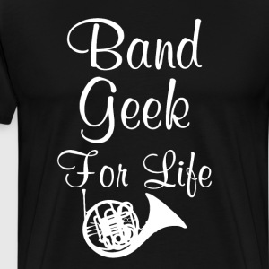 Band Geek for Life Graphic French Horn Music Shirt T-Shirts - Men's Premium T-Shirt
