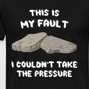 This is My Fault Couldn't Take the Pressure Shirt T-Shirts - Men's Premium T-Shirt