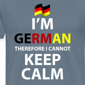 I'm German Therefore I Cannot Keep Calm T-Shirt T-Shirts - Men's Premium T-Shirt