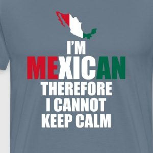 I'm Mexican Therefore I Cannot Keep Calm T-Shirt T-Shirts - Men's Premium T-Shirt
