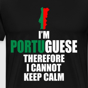 I'm Portuguese Therefore I Cannot Keep Calm Shirt T-Shirts - Men's Premium T-Shirt