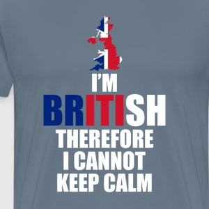 I'm British Therefore I Cannot Keep Calm T-Shirt T-Shirts - Men's Premium T-Shirt