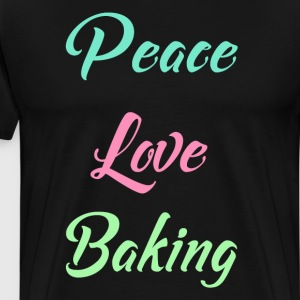 Peace Love Baking Bakery Chef Food Lover T-Shirt T-Shirts - Men's Premium T-Shirt