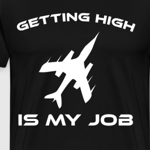 Getting High is My Job Pilot Airline Aviation Tee T-Shirts - Men's Premium T-Shirt