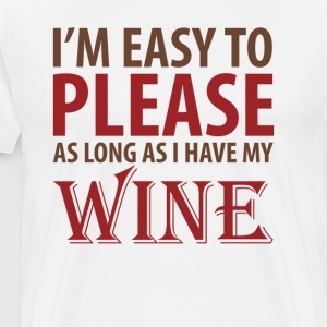 Easy to Please As Long as I Have Wine T-Shirt T-Shirts - Men's Premium T-Shirt