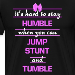 Hard to Stay Humble When Jump Stunt and Tumble Tee T-Shirts - Men's Premium T-Shirt