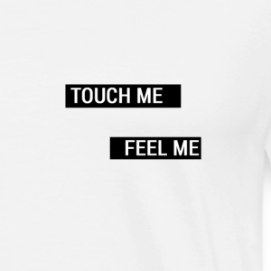 Touch me feel me - Men's Premium T-Shirt
