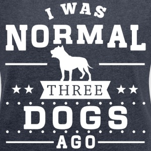 I Was Normal 3 Dogs Ago T-Shirts - Women´s Roll Cuff T-Shirt