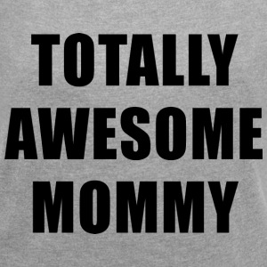 Totally Awesome Mommy T-Shirts - Women´s Roll Cuff T-Shirt