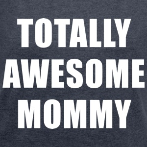 Totally Awesome Mommy T-Shirts - Women´s Rolled Sleeve Boxy T-Shirt