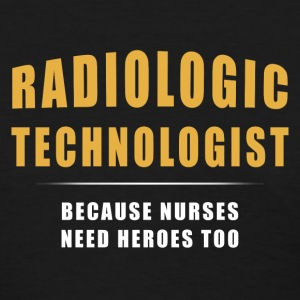 Radiologic Technologist - Because Nurses Need Hero T-Shirts - Women's T-Shirt