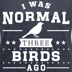 I Was Normal 3 Birds Ago T-Shirts - Women´s Rolled Sleeve Boxy T-Shirt