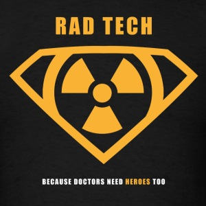 Rad Tech - Because Doctors Need Heroes Too T-Shirts - Men's T-Shirt