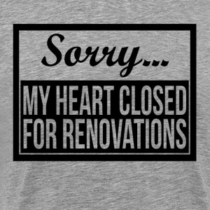 SORRY MY HEART CLOSED FOR RENOVATIONS T-Shirts - Men's Premium T-Shirt