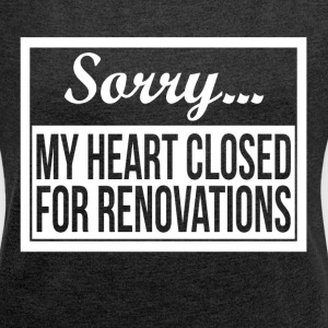 SORRY MY HEART CLOSED FOR RENOVATIONS T-Shirts - Women´s Roll Cuff T-Shirt