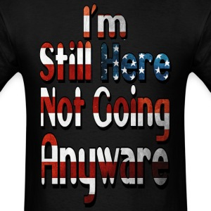 I'm Still Here T-Shirt - Men's T-Shirt