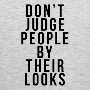 DON'T JUDGE PEOPLE BY THEIR LOOKS Sportswear - Men's Premium Tank