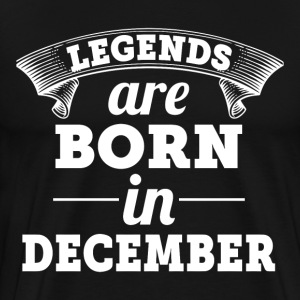 Legends Are Born In December - Men's Premium T-Shirt