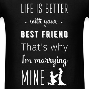 Life is better with your best friend. That's why i - Men's T-Shirt