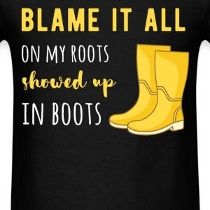 Blame it all on my roots showed up in boots - Men's T-Shirt