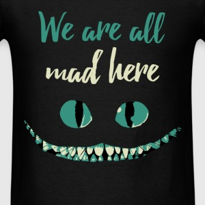 We are all mad here - Men's T-Shirt