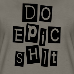 DO EPIC SHIT T-Shirts - Women's Premium T-Shirt