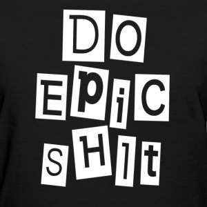 DO EPIC SHIT T-Shirts - Women's T-Shirt