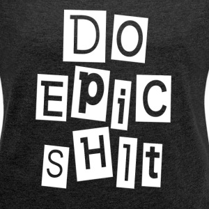 DO EPIC SHIT T-Shirts - Women´s Rolled Sleeve Boxy T-Shirt