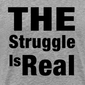 THE STRUGGLE IS REAL T-Shirts - Men's Premium T-Shirt