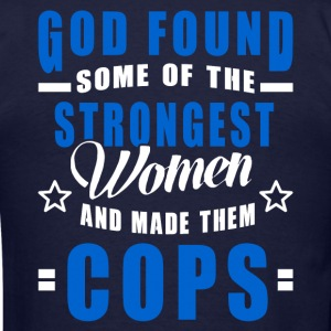 Cop - God Found The Strongest Women And Made Them  T-Shirts - Men's T-Shirt