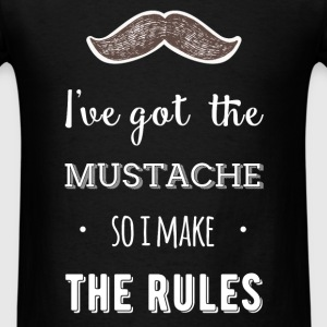 I've got the mustache so I make the rules - Men's T-Shirt