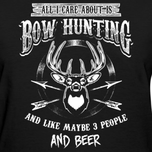 All I Care About Is Bowhunting, And Like Maybe 3 P T-Shirts - Women's T-Shirt