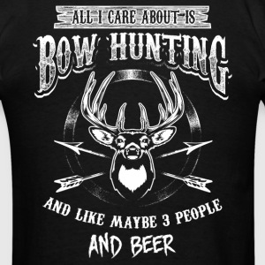 All I Care About Is Bowhunting, And Like Maybe 3 P T-Shirts - Men's T-Shirt