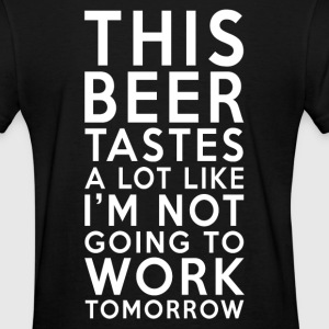 This Beer Tastes Like I'm Not Going To Work Tomorr T-Shirts - Women's T-Shirt
