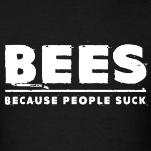 Bees - Because People Suck T-Shirts - Men's T-Shirt