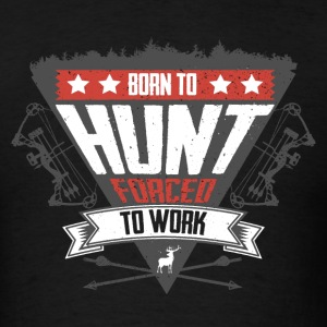 Bowhunting - Born To Hunt, Forced To Work T-Shirts - Men's T-Shirt