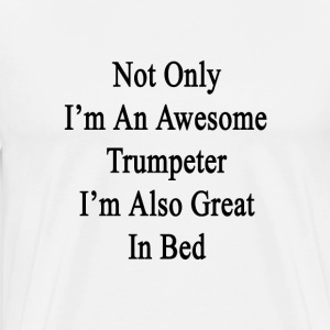 not_only_im_an_awesome_trumpeter_im_also T-Shirts - Men's Premium T-Shirt