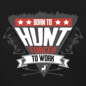 Bowhunting - Born To Hunt, Forced To Work T-Shirts - Women's T-Shirt
