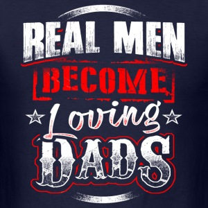 Father's Day - Real Men Become Loving Dads T-Shirts - Men's T-Shirt