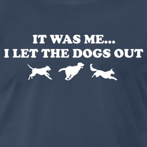 It Was Me...I Let The Dogs Out T-Shirts - Men's Premium T-Shirt