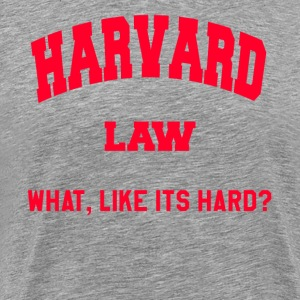 Harvard Law - What, Like Its Hard? T-Shirts - Men's Premium T-Shirt