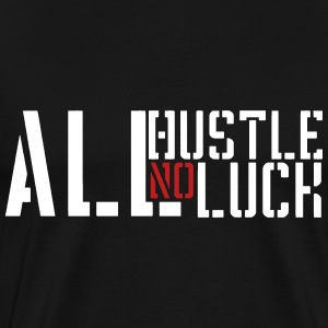 All Hustle No Luck - Men's Premium T-Shirt