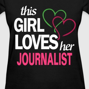 This girl love her JOURNALIST T-Shirts - Women's T-Shirt